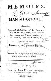 Memoirs of a Man of Honour: Containing an Exact Description of the Polite Assemblies at Paris, Their Modes of Conversation, Ways of Living, Their Pleasures, Entertainments, &c. Intermixed with Several Interesting and Pleasant Stories. Written for the Instruction and Amusement of All who Would Know the World