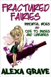 Fractured Fairies (Fractured Fairies, 1): Immortal Woes & Ode to Buses and Libraries
