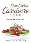 Slow Cooker Carnivore Cookbook