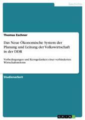 Das Neue Ökonomische System der Planung und Leitung der Volkswirtschaft in der DDR: Vorbedingungen und Kerngedanken einer verhinderten Wirtschaftsreform