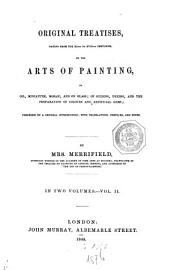 Original treatises dating from the XIIth to XVIIth centuries, on the arts of painting, in oil, miniature, mosaic, and on glass; of gilding, dyeing, and the preparation of colours and artificial gems; preceded by a general introduction, with translations, prefaces and notes