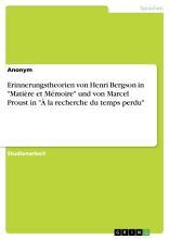 Erinnerungstheorien von Henri Bergson in  Mati  re et M  moire  und von Marcel Proust in     la recherche du temps perdu  PDF