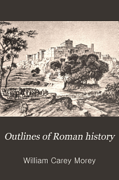 Outlines of Roman history: for the use of high schools and academies