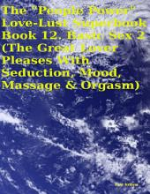 "The ""People Power"" Love - Lust Superbook: Book 12. Basic Sex 2 (the Great Lover Pleases With Seduction, Mood, Massage & Orgasm)"