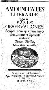Amoenitates literariae, quibus variae observationes, scripta item quaedam anecdota & rariora opuscula exhibentur: 3, Volumes 1-2