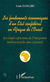 Les fondements économiques d'un état confédéral en Afrique de l'ouest: Les étapes africaines de l'intégration multisectorielle sous-régionale