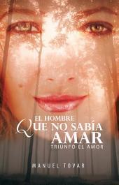 EL HOMBRE QUE NO SABÍA AMAR: TRIUNFÓ EL AMOR