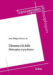 L'homme à la folie: Philosophes et psychiatres