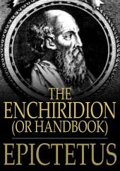 The Enchiridion, or Handbook: With A Selection from the Discourses of Epictetus