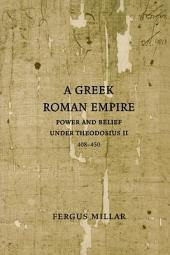 A Greek Roman Empire: Power and Belief under Theodosius II (408–450)
