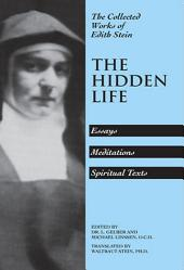 The Hidden Life: Essays, Meditations, Spiritual Texts: The Collected Works of Edith Stein, vol. 4