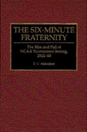 The Six-minute Fraternity: The Rise and Fall of NCAA Tournament Boxing, 1932-60