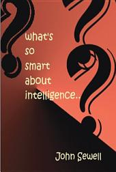 What's So Smart About Intelligence?