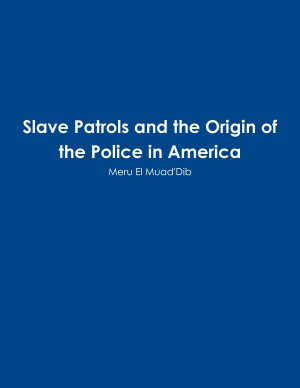 Slave Patrols and the Orign of the Police in America