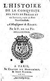 L'histoire de la conqueste des pays de Bresse et de Sauoye, par le roy tres-chrestien. A Monseigneur de Rosny. Par le Sr. de La Popelliniere