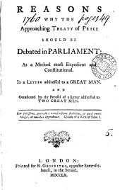 Reasons why the Approaching Treaty of Peace Should be Debated in Parliament: As a Method Most Expedient and Constitutional. In a Letter Addressed to a Great Man. And Occasioned by the Perusal of a Letter Addressed to Two Great Men, Volume 5