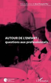 Autour de l'enfant : questions aux professionnels