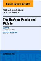 The Flatfoot  Pearls and Pitfalls  an Issue of Foot and Ankle Clinics of North America  E Book PDF