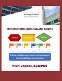 Construction Estimating and Bidding: Training Manual to Acquire Fundamental Knowledge in Estimating Building Construction Costs