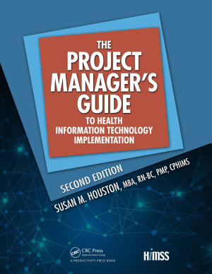The Project Manager s Guide to Health Information Technology Implementation