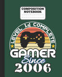 Composition Notebook - Level 14 Complete Gamer Since 2006