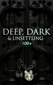 DEEP, DARK & UNSETTLING: 100+ Gothic Classics in One Edition: Novels, Tales and Poems: The Mysteries of Udolpho, The Tell-Tale Heart, Wuthering Heights, Sweeney Todd, The Orphan of the Rhine, The Headless Horseman & many more