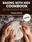 Baking With Kids Cookbook 25 Delicious Recipes