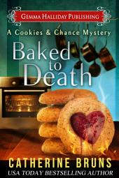 Baked to Death: Cookies & Chance Mysteries book #2