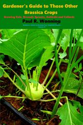 Gardener's Guide to Those Other Brassica Crops: Growing Kale, Brussels Sprouts, Kohlrabi and Collards