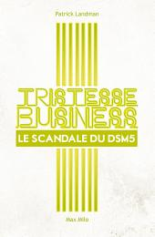 Tristesse Business: Le scandale du DSM-5 - Essais - documents