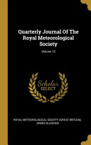 Quarterly Journal Of The Royal Meteorological Society; Volume 15
