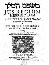 Jus regium Hebraeorum, e tenebris Rabbinicis erutum & luci donatum