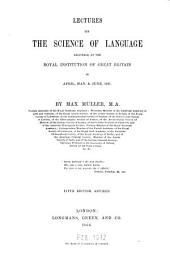Lectures on the Science of Language: Delivered at the Royal Institution of Great Britain in ... 1861 [and] ... 1863 : [first And] Second Series, Volume 1