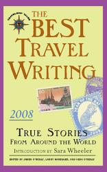 The Best Travel Writing 2008 Book PDF