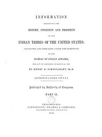 Historical And Statistical Information Respecting The History  Condition And Prospects Of The Indian Tribes Of The United States  Information Respecting The History  Condition And Prospects Of The Indian Tribes Of The United States