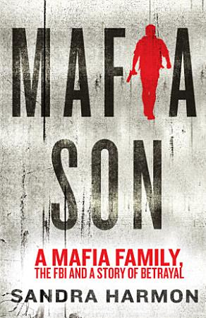 Mafia Son  The Scarpa Mob family  the FBI and a story of betrayal PDF