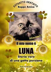 Il mio nome è Luna - Storia vera di una gatta persiana - Con 10 fiabe inedite in regalo - ESTRATTO GRATUITO