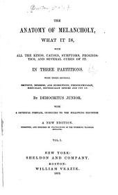 The Anatomy of Melancholy: What it Is, with All the Kinds, Causes, Symptoms, Prognostics, and Several Cures of It. In Three Partitions. With Their Several Sections, Members, and Subsections, Philosophically, Medically, Historically Opened and Cut Up, Volume 1