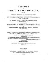 History of the City of Dublin: From the Earliest Accounts to the Present Time : Containing Its Annals ... to which are Added, Biographical Notices of Eminent Men ... ; in Two Volumes, Illustrated with Numerous Plates, Plans, and Maps, Volume 2