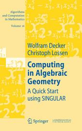 Computing in Algebraic Geometry: A Quick Start using SINGULAR