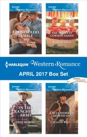 Harlequin Western Romance April 2017 Box Set: A Colorado Family\In the Rancher's Arms\The Triplets' Cowboy Daddy\A Bull Rider to Depend On
