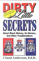 Dirty Little Secrets about Black History  Its Heroes  and Other Troublemakers