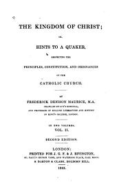 The Kingdom of Christ: Or, Hints to a Quaker, Respecting the Principles, Constitution, and Ordinances of the Catholic Church, Volume 2
