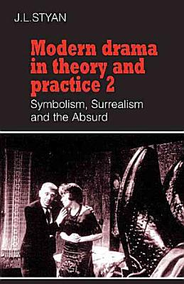 Modern Drama in Theory and Practice  Volume 2  Symbolism  Surrealism and the Absurd PDF