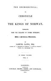The Heimskringla; Or, Chronicle of the Kings of Norway: InThree Volumes, Volume 1