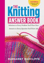 The Knitting Answer Book, 2nd Edition: Solutions to Every Problem You'll Ever Face; Answers to Every Question You'll Ever Ask, Edition 2