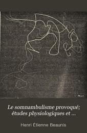 Le somnambulisme provoqué: études physiologiques et psychologiques