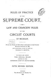 Rules of Practice of the Supreme Court, and Law and Chancery Rules of the Circuit Courts of Michigan