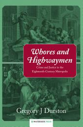 Whores and Highwaymen: Crime and Justice in the Eighteenth-Century Metropolis