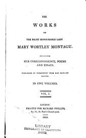 The Works of the Right Honourable Lady Mary Wortley Montagu: Including Her Correspondence, Poems, and Essays, Volume 1